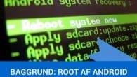 """BAGGRUND: Hvis du ejer en Android smartphone, så har du muligvis hørt om begrebet """"root"""", men hvad er det egentligt og hvorfor roote Android?"""