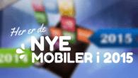Nye mobiler i 2015 vil være Samsung Galaxy S6, HTC One (M9), iPhone 6S (iPhone 7) og Sony Xperia Z4. Her er de største mobilnyheder i 2015.