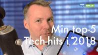VIDEO: Her får du min tech top-5 for 2018. Få svaret på hvilke tech-produkter, der i år har gjort en forskel.
