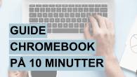 GUIDE: Hvad er en Chromebook? Fungerer Chromebook med Microsoft Office og hvor gemmes dokumenterne? Læs min Chromebook begynderguide her.