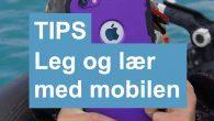 TIP: Her er 3 tips til, hvordan du bruger smartphonen til at fange børnenes opmærksomhed. Her er eventyr til gåturen, spil og skattejagt.